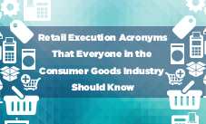 Retail Execution Acronyms That Everyone in the Consumer Goods Industry Should Know